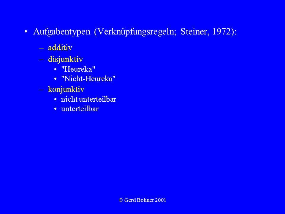© Gerd Bohner 2001 Aufgabentypen (Verknüpfungsregeln; Steiner, 1972): –additiv –disjunktiv