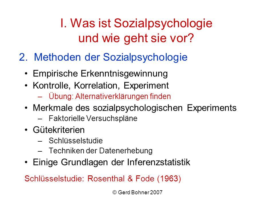 © Gerd Bohner 2007 I. Was ist Sozialpsychologie und wie geht sie vor? Empirische Erkenntnisgewinnung Kontrolle, Korrelation, Experiment –Übung: Altern