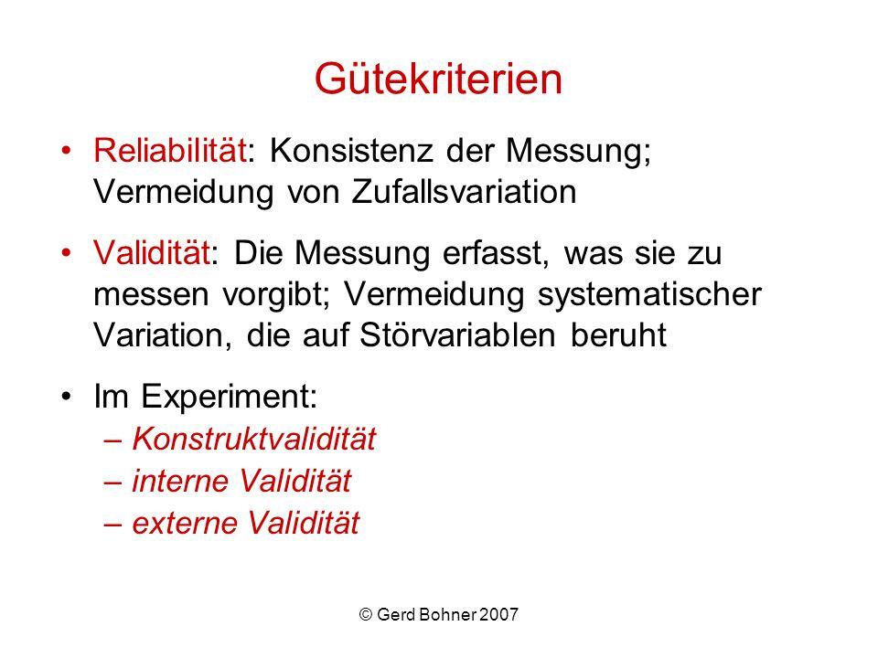© Gerd Bohner 2007 Gütekriterien Reliabilität: Konsistenz der Messung; Vermeidung von Zufallsvariation Validität: Die Messung erfasst, was sie zu mess