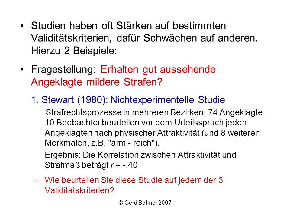 © Gerd Bohner 2007 Studien haben oft Stärken auf bestimmten Validitätskriterien, dafür Schwächen auf anderen. Hierzu 2 Beispiele: Fragestellung: Erhal