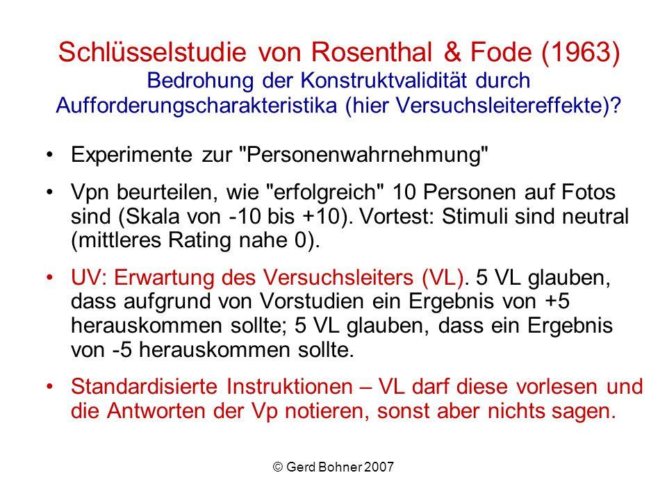 © Gerd Bohner 2007 Schlüsselstudie von Rosenthal & Fode (1963) Bedrohung der Konstruktvalidität durch Aufforderungscharakteristika (hier Versuchsleite