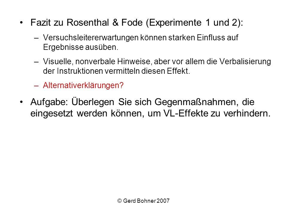© Gerd Bohner 2007 Fazit zu Rosenthal & Fode (Experimente 1 und 2): –Versuchsleitererwartungen können starken Einfluss auf Ergebnisse ausüben. –Visuel