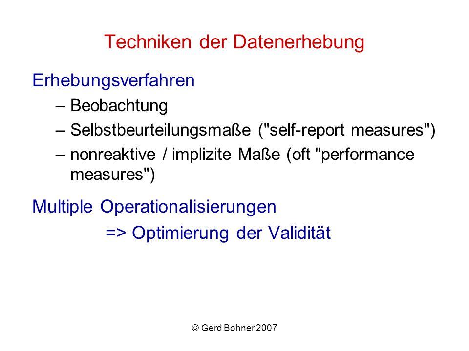 © Gerd Bohner 2007 Techniken der Datenerhebung Erhebungsverfahren –Beobachtung –Selbstbeurteilungsmaße (