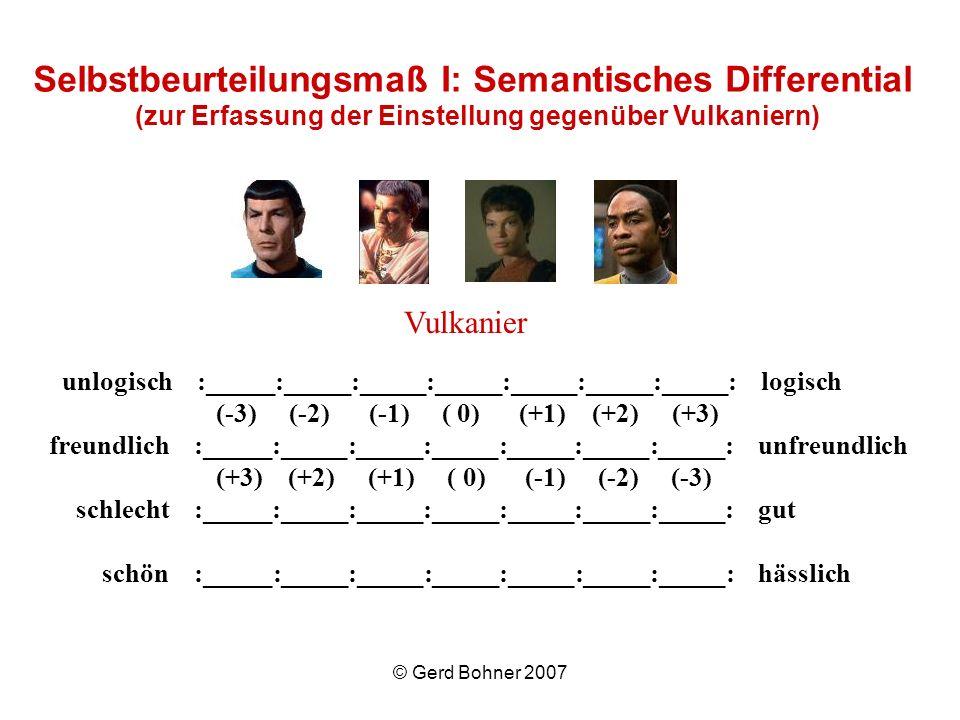 © Gerd Bohner 2007 Vulkanier unlogisch :_____:_____:_____:_____:_____:_____:_____: logisch (-3) (-2) (-1) ( 0) (+1) (+2) (+3) freundlich :_____:_____: