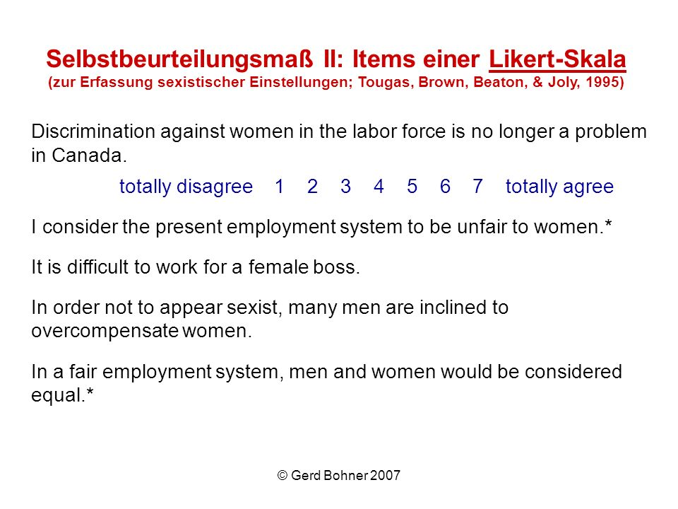 © Gerd Bohner 2007 Discrimination against women in the labor force is no longer a problem in Canada. totally disagree 1 2 3 4 5 6 7 totally agree I co