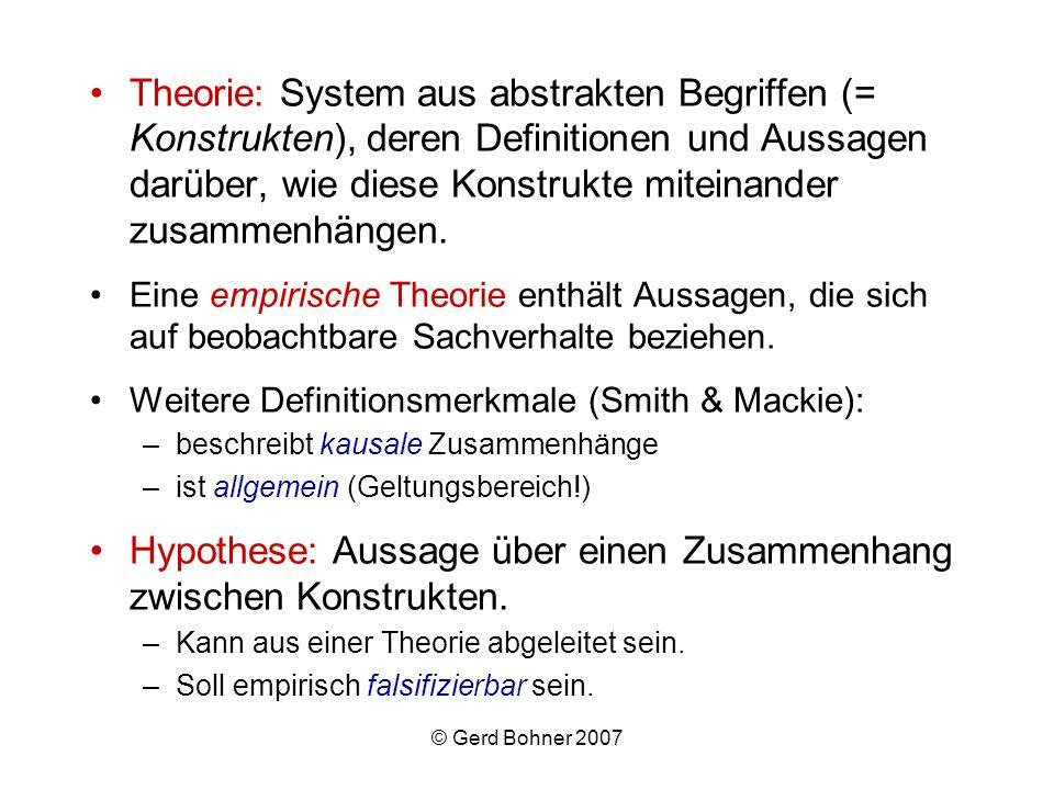 © Gerd Bohner 2007 Theorie: System aus abstrakten Begriffen (= Konstrukten), deren Definitionen und Aussagen darüber, wie diese Konstrukte miteinander