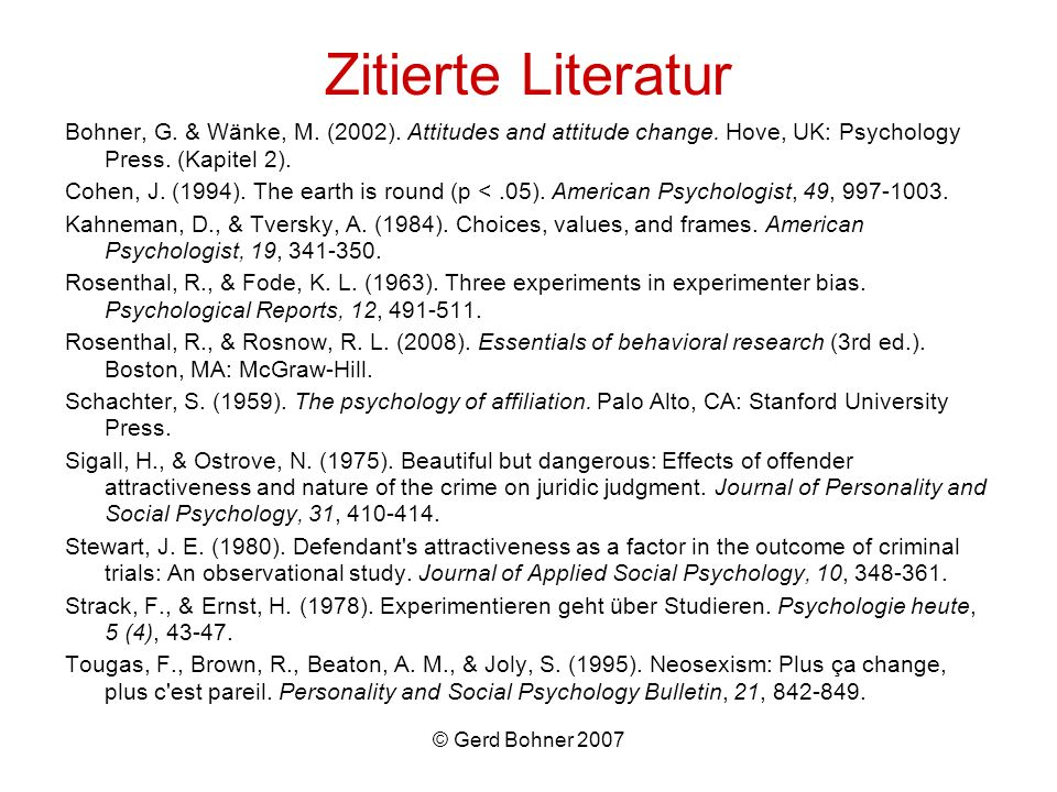 © Gerd Bohner 2007 Bohner, G. & Wänke, M. (2002). Attitudes and attitude change. Hove, UK: Psychology Press. (Kapitel 2). Cohen, J. (1994). The earth