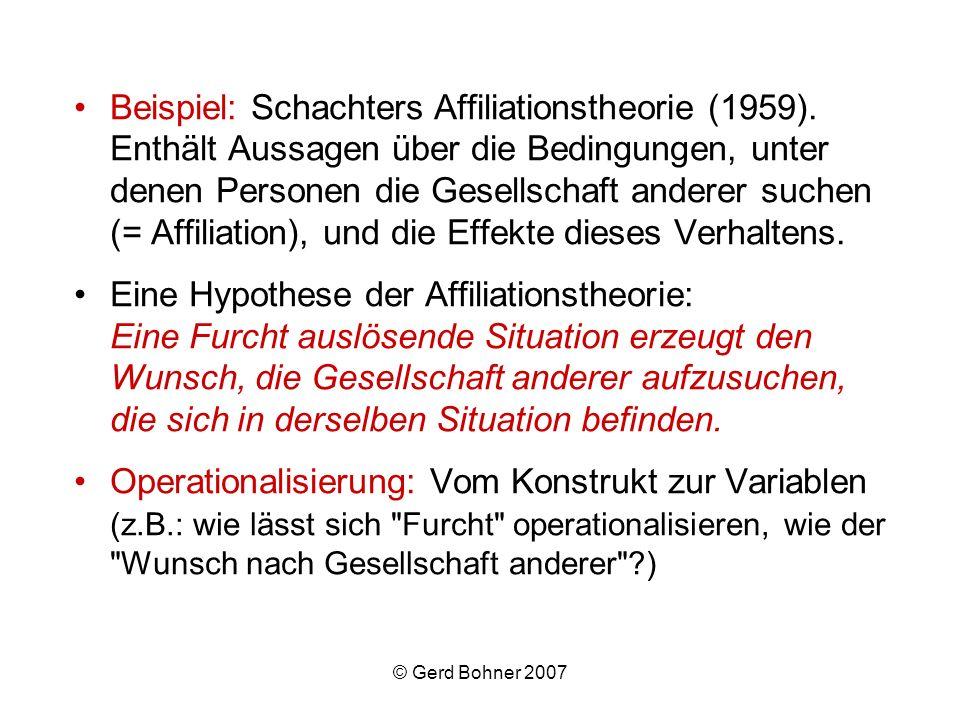 © Gerd Bohner 2007 Beispiel: Schachters Affiliationstheorie (1959). Enthält Aussagen über die Bedingungen, unter denen Personen die Gesellschaft ander