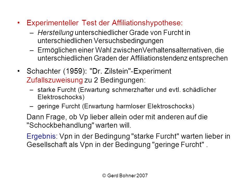 © Gerd Bohner 2007 Experimenteller Test der Affiliationshypothese: –Herstellung unterschiedlicher Grade von Furcht in unterschiedlichen Versuchsbeding