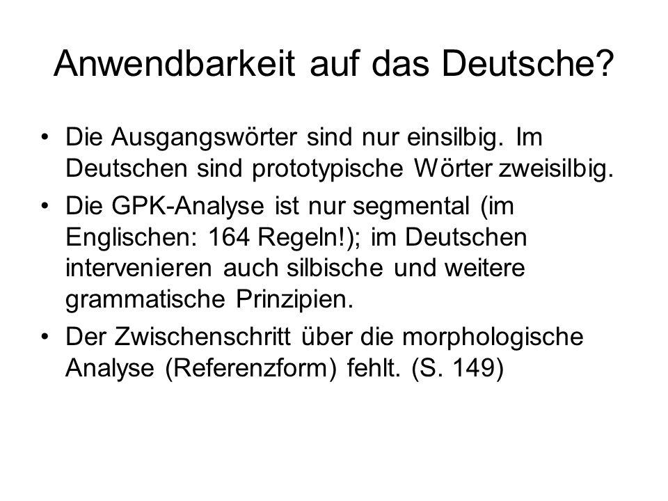 Anwendbarkeit auf das Deutsche? Die Ausgangswörter sind nur einsilbig. Im Deutschen sind prototypische Wörter zweisilbig. Die GPK-Analyse ist nur segm