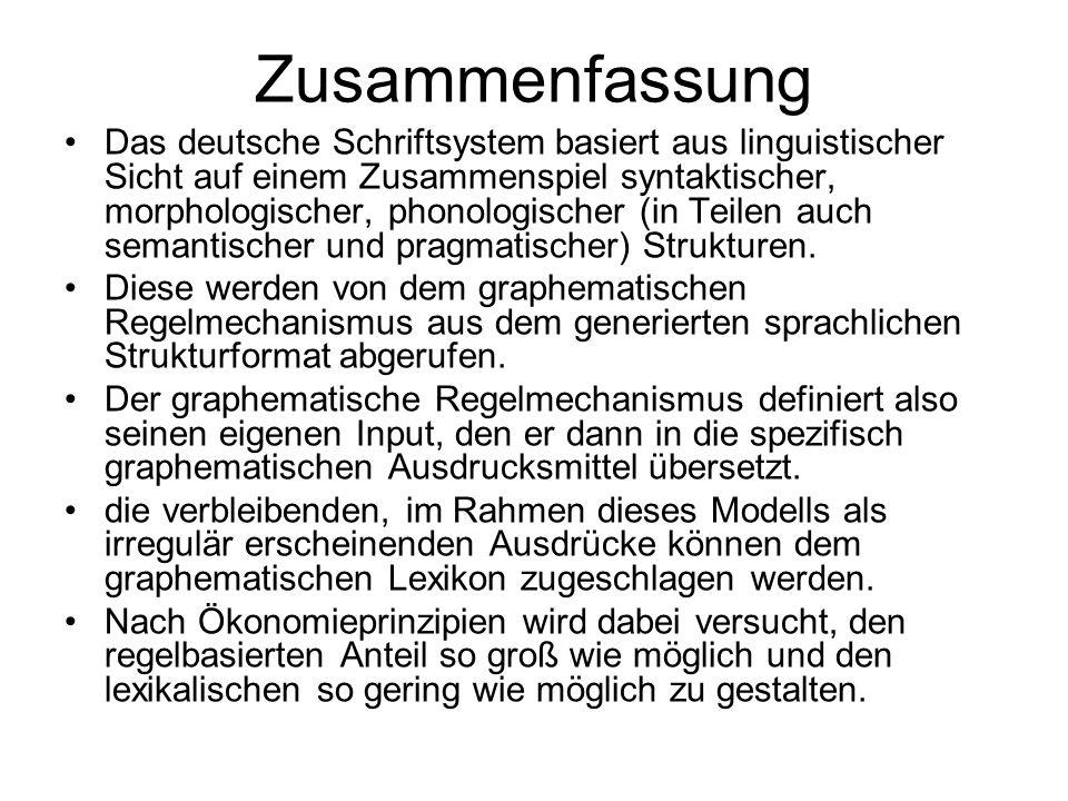 Zusammenfassung Das deutsche Schriftsystem basiert aus linguistischer Sicht auf einem Zusammenspiel syntaktischer, morphologischer, phonologischer (in