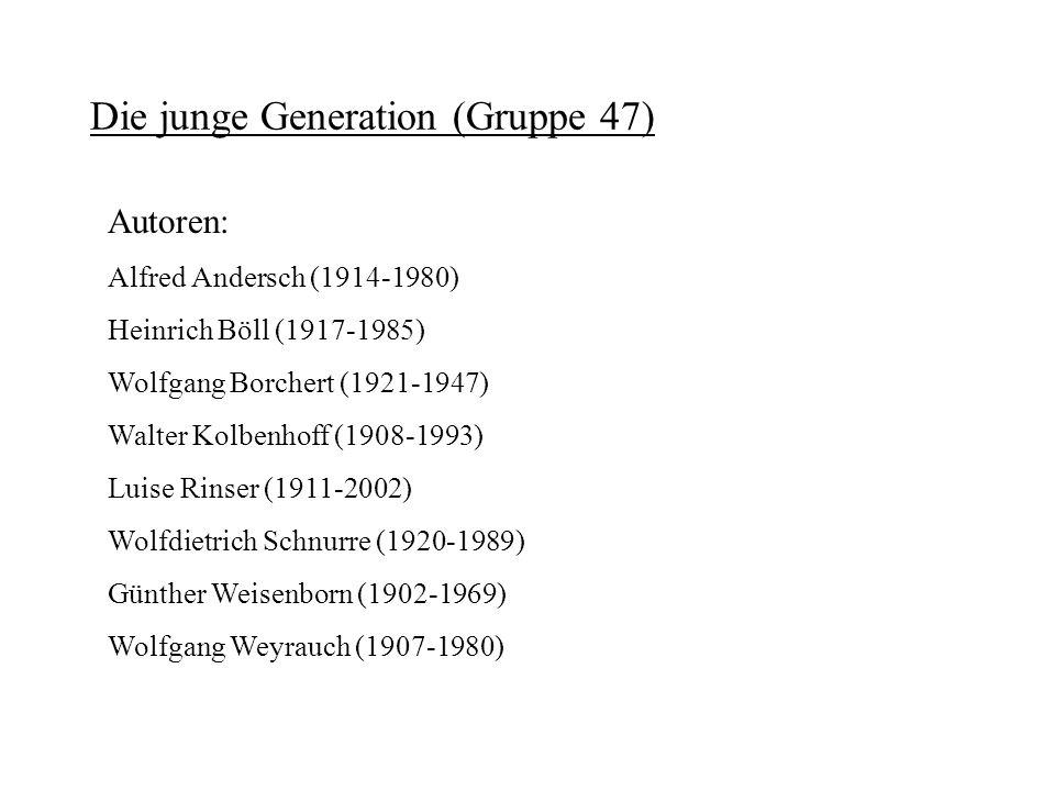 Die junge Generation (Gruppe 47) Autoren: Alfred Andersch (1914-1980) Heinrich Böll (1917-1985) Wolfgang Borchert (1921-1947) Walter Kolbenhoff (1908-