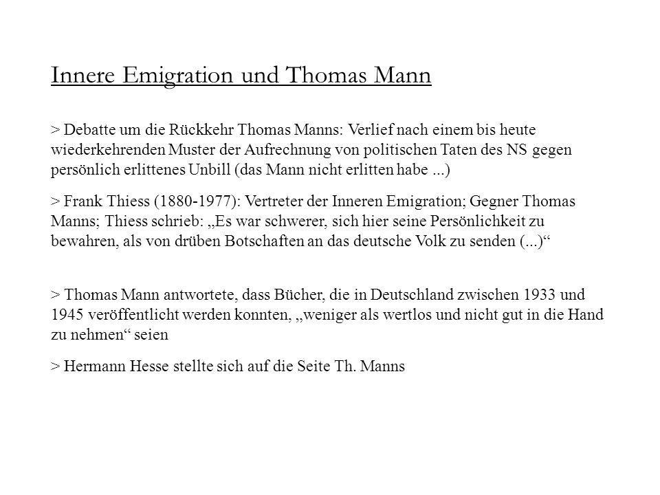 Innere Emigration und Thomas Mann > Debatte um die Rückkehr Thomas Manns: Verlief nach einem bis heute wiederkehrenden Muster der Aufrechnung von poli