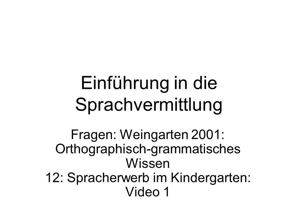 Einführung in die Sprachvermittlung Fragen: Weingarten 2001: Orthographisch-grammatisches Wissen 12: Spracherwerb im Kindergarten: Video 1