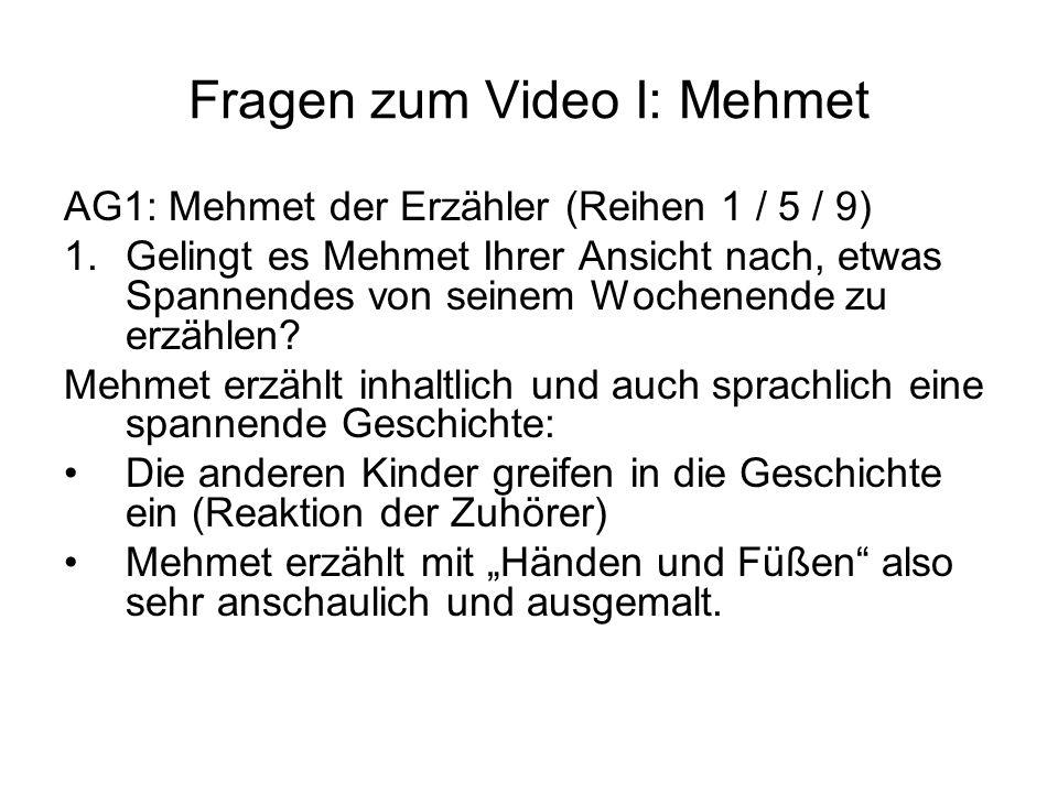Fragen zum Video I: Mehmet AG1: Mehmet der Erzähler (Reihen 1 / 5 / 9) 1.Gelingt es Mehmet Ihrer Ansicht nach, etwas Spannendes von seinem Wochenende