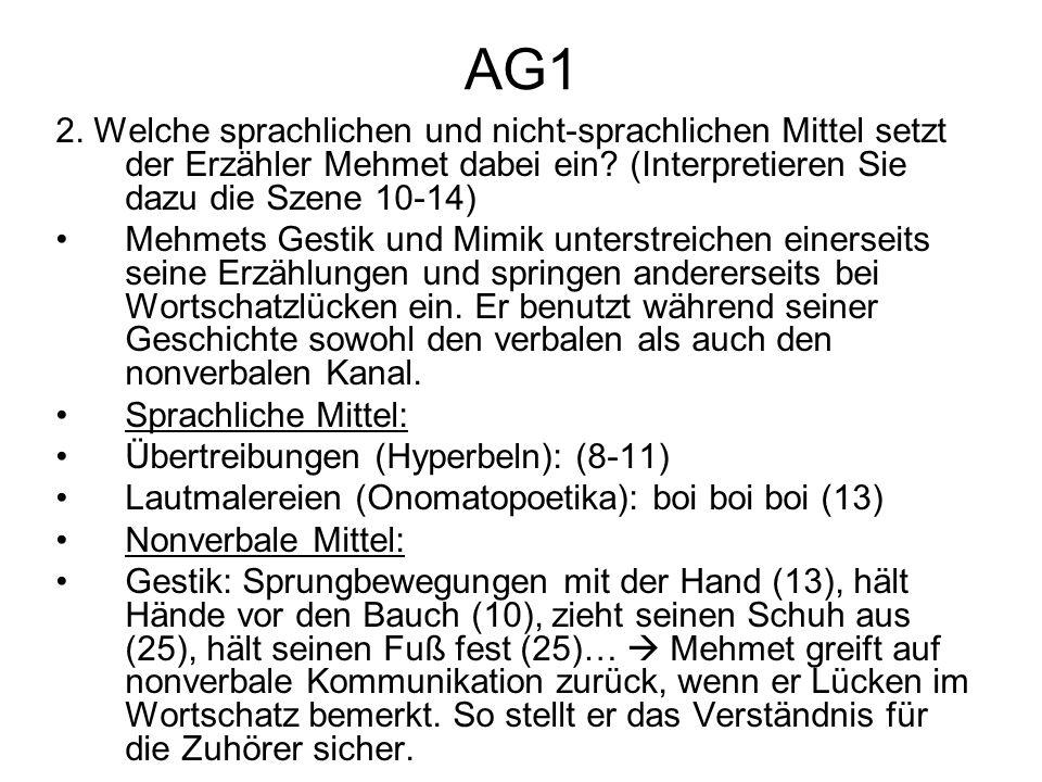 AG1 2. Welche sprachlichen und nicht-sprachlichen Mittel setzt der Erzähler Mehmet dabei ein? (Interpretieren Sie dazu die Szene 10-14) Mehmets Gestik
