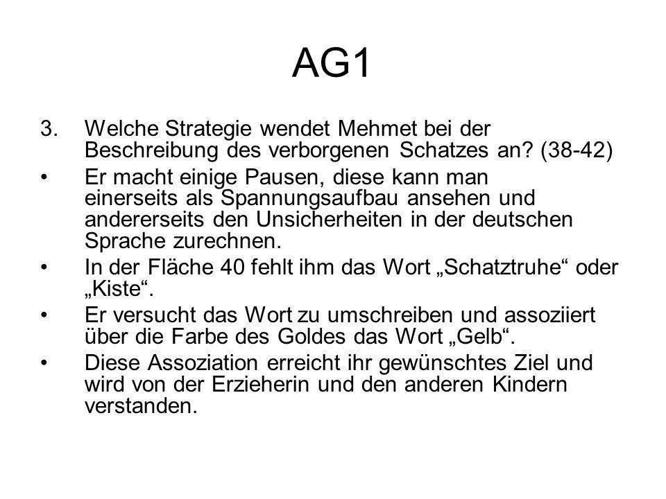 AG1 3.Welche Strategie wendet Mehmet bei der Beschreibung des verborgenen Schatzes an? (38-42) Er macht einige Pausen, diese kann man einerseits als S