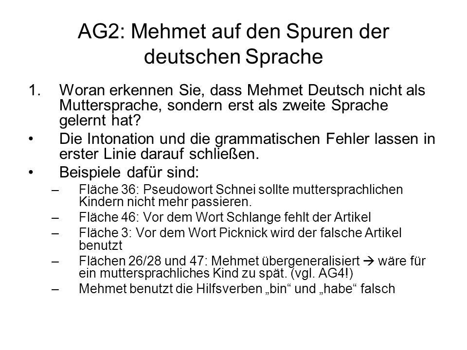 AG2: Mehmet auf den Spuren der deutschen Sprache 1.Woran erkennen Sie, dass Mehmet Deutsch nicht als Muttersprache, sondern erst als zweite Sprache ge