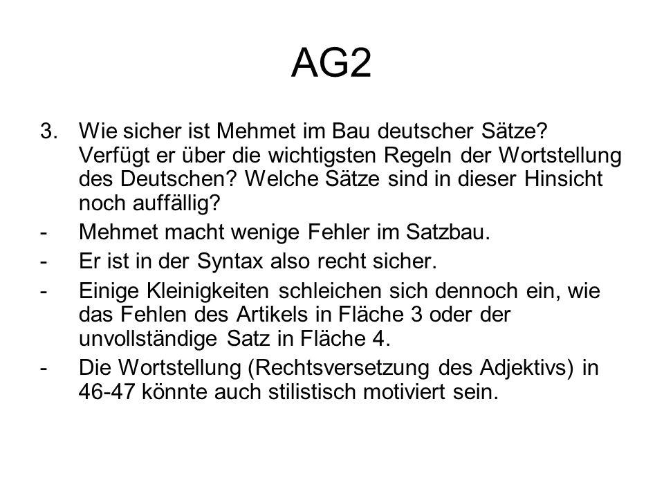 AG2 3.Wie sicher ist Mehmet im Bau deutscher Sätze? Verfügt er über die wichtigsten Regeln der Wortstellung des Deutschen? Welche Sätze sind in dieser
