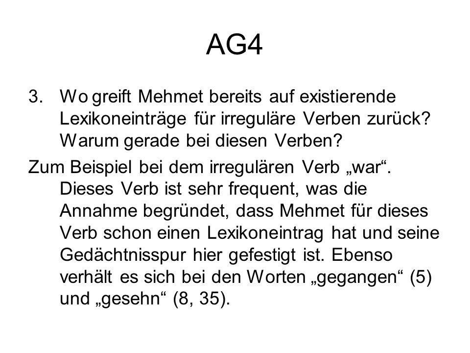 AG4 3.Wo greift Mehmet bereits auf existierende Lexikoneinträge für irreguläre Verben zurück? Warum gerade bei diesen Verben? Zum Beispiel bei dem irr