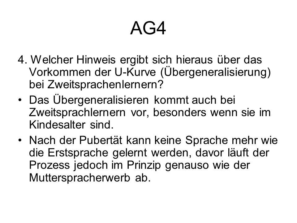 AG4 4. Welcher Hinweis ergibt sich hieraus über das Vorkommen der U-Kurve (Übergeneralisierung) bei Zweitsprachenlernern? Das Übergeneralisieren kommt