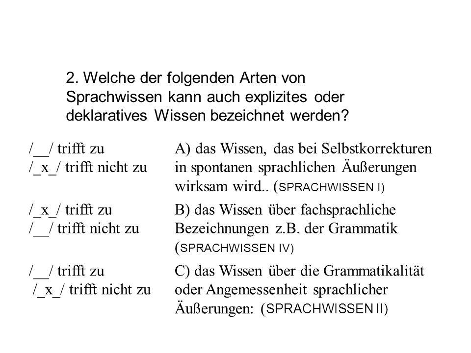 /__/ trifft zu /_x_/ trifft nicht zu A) das Wissen, das bei Selbstkorrekturen in spontanen sprachlichen Äußerungen wirksam wird.. ( SPRACHWISSEN I) /_