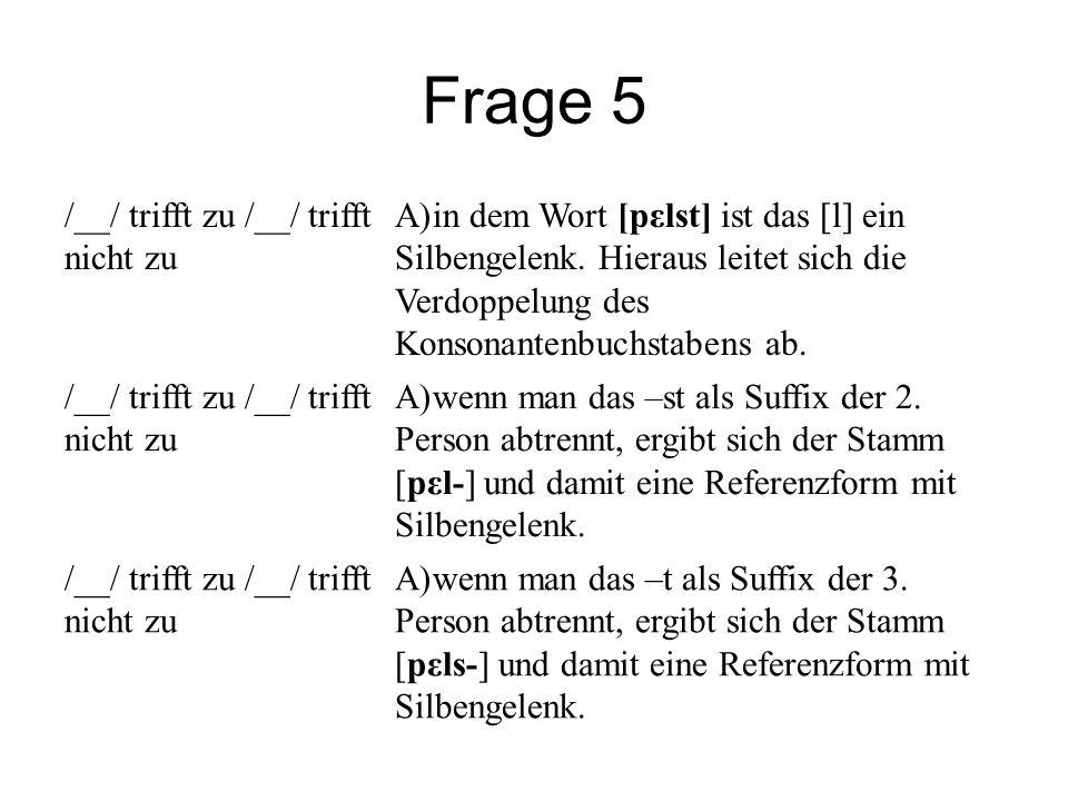 Frage 5 /__/ trifft zu /__/ trifft nicht zu A)in dem Wort [pεlst] ist das [l] ein Silbengelenk. Hieraus leitet sich die Verdoppelung des Konsonantenbu