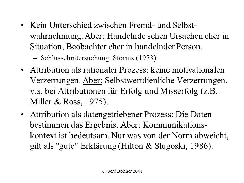 © Gerd Bohner 2001 Kein Unterschied zwischen Fremd- und Selbst- wahrnehmung. Aber: Handelnde sehen Ursachen eher in Situation, Beobachter eher in hand
