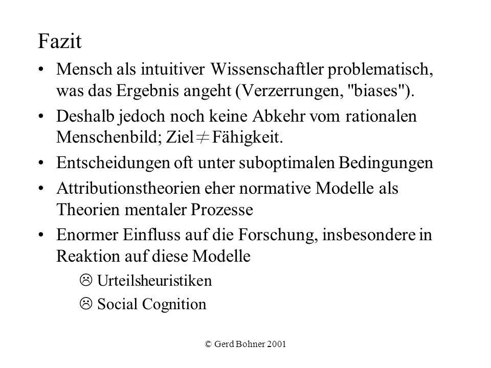 © Gerd Bohner 2001 Fazit Mensch als intuitiver Wissenschaftler problematisch, was das Ergebnis angeht (Verzerrungen,