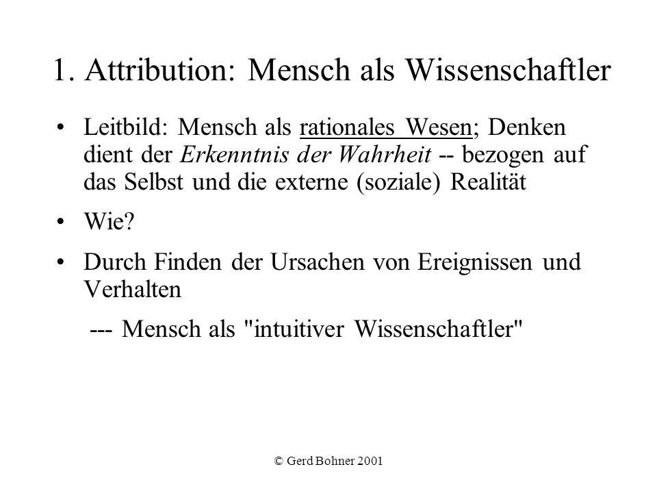 © Gerd Bohner 2001 1. Attribution: Mensch als Wissenschaftler Leitbild: Mensch als rationales Wesen; Denken dient der Erkenntnis der Wahrheit -- bezog