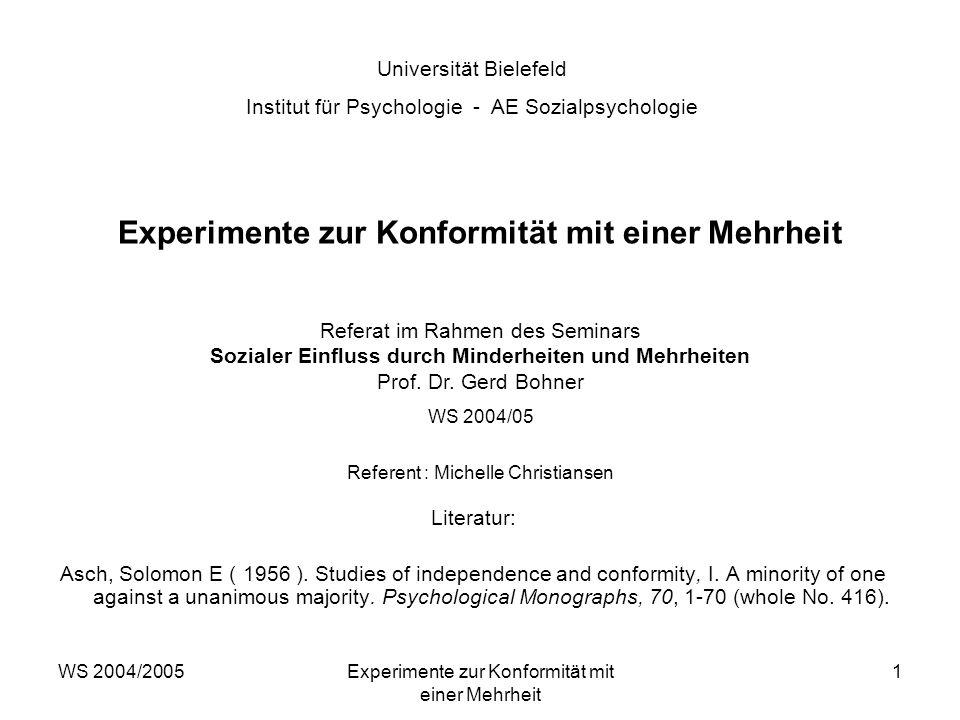 WS 2004/2005Experimente zur Konformität mit einer Mehrheit 1 Literatur: Asch, Solomon E ( 1956 ). Studies of independence and conformity, I. A minorit