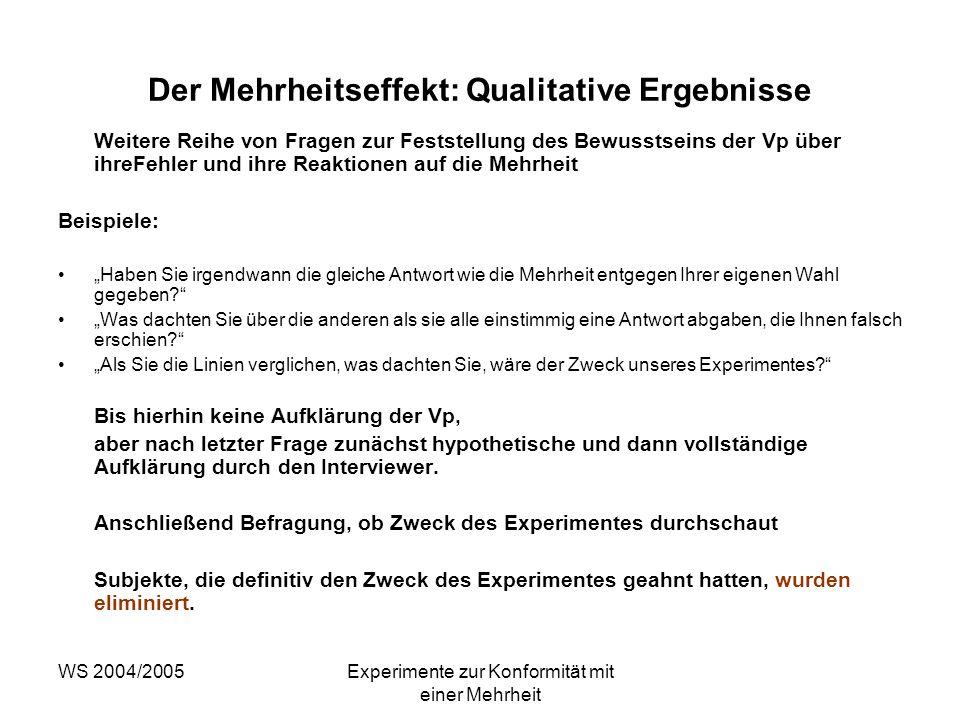 WS 2004/2005Experimente zur Konformität mit einer Mehrheit Der Mehrheitseffekt: Qualitative Ergebnisse Weitere Reihe von Fragen zur Feststellung des B