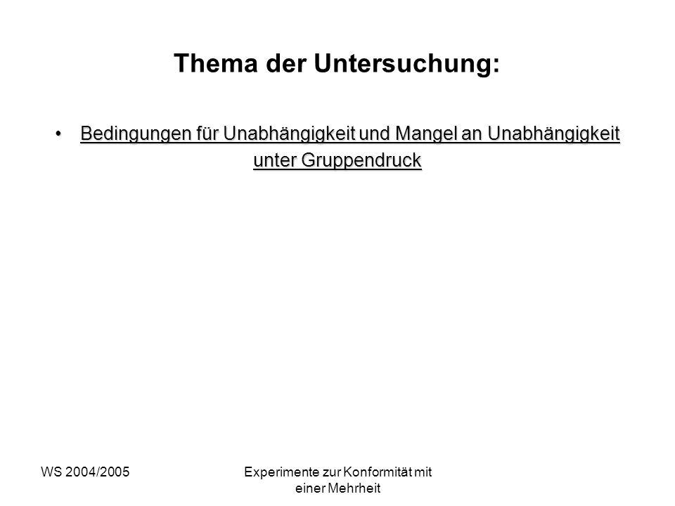 WS 2004/2005Experimente zur Konformität mit einer Mehrheit Thema der Untersuchung: Bedingungen für Unabhängigkeit und Mangel an UnabhängigkeitBedingun