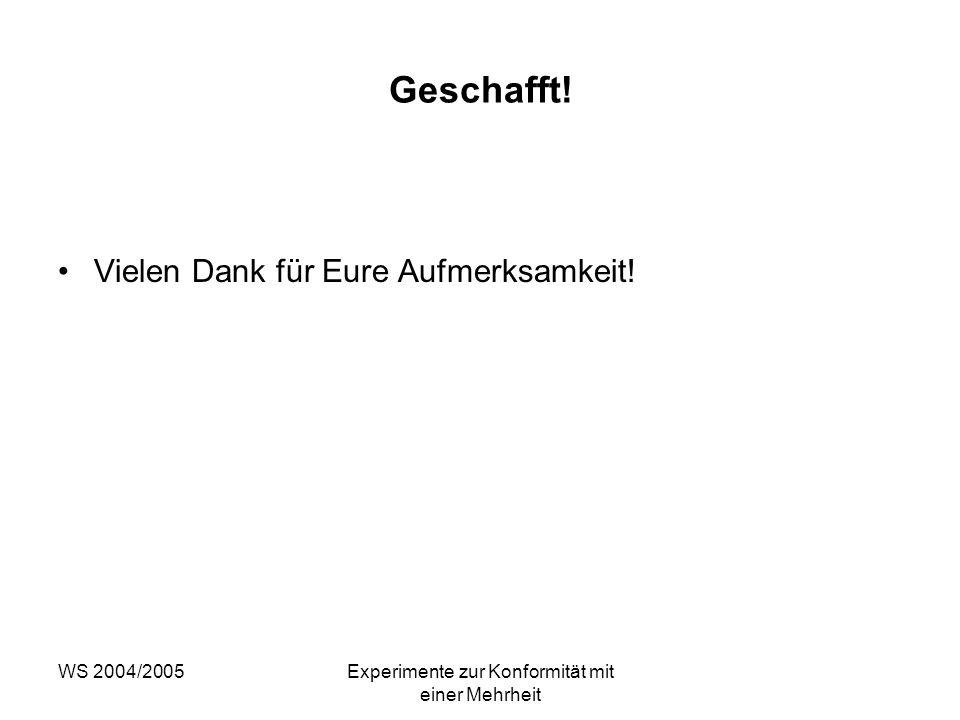 WS 2004/2005Experimente zur Konformität mit einer Mehrheit Geschafft! Vielen Dank für Eure Aufmerksamkeit!