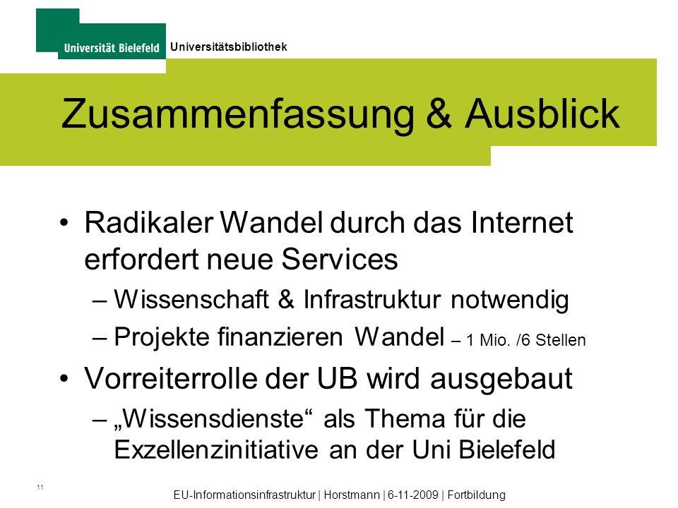 11 Universitätsbibliothek EU-Informationsinfrastruktur | Horstmann | 6-11-2009 | Fortbildung Zusammenfassung & Ausblick Radikaler Wandel durch das Int