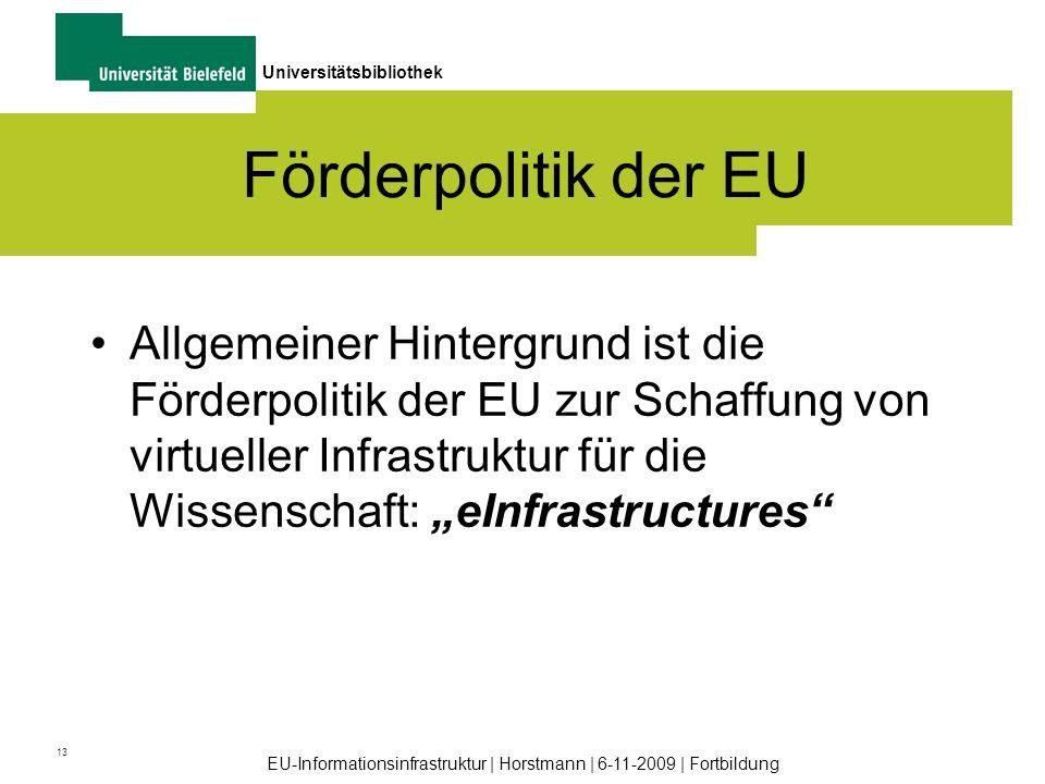 13 Universitätsbibliothek EU-Informationsinfrastruktur | Horstmann | 6-11-2009 | Fortbildung Förderpolitik der EU Allgemeiner Hintergrund ist die Förd