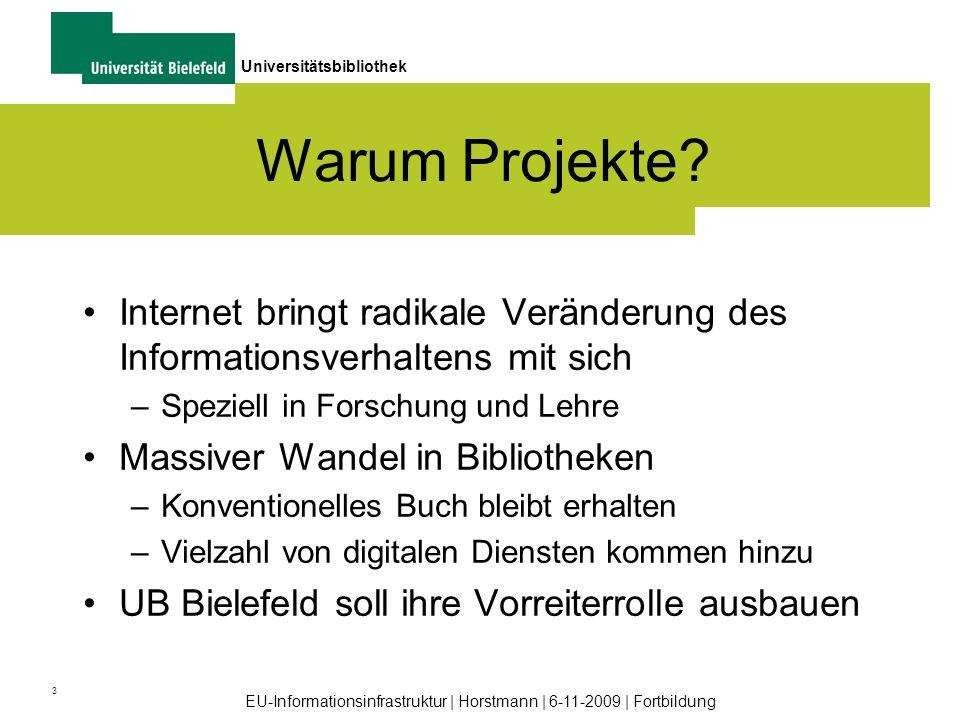 3 Universitätsbibliothek EU-Informationsinfrastruktur | Horstmann | 6-11-2009 | Fortbildung Warum Projekte? Internet bringt radikale Veränderung des I