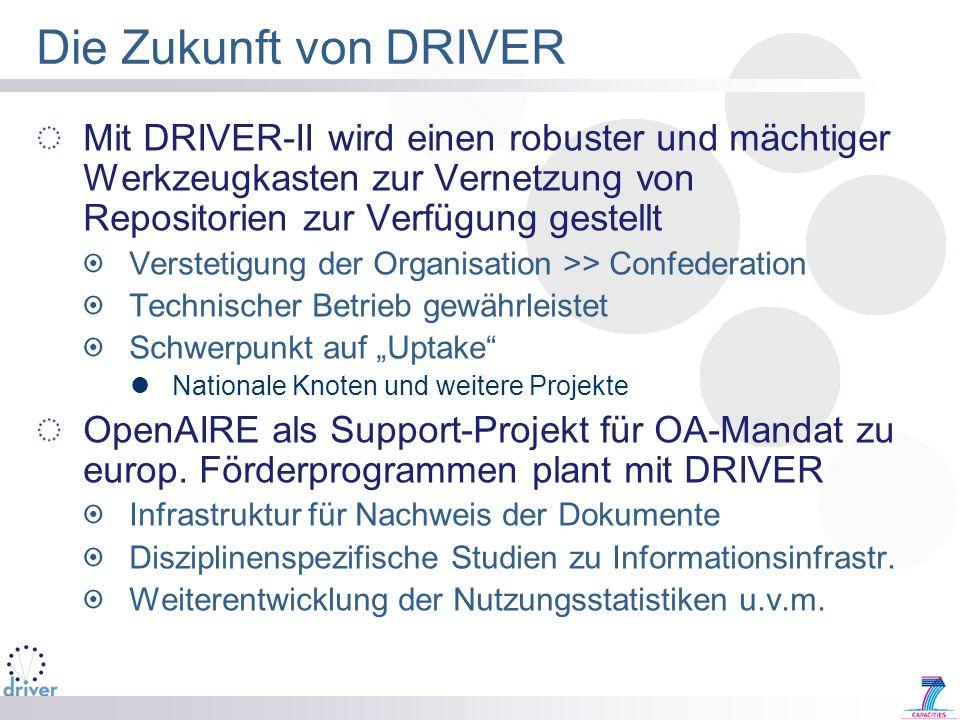 Die Zukunft von DRIVER Mit DRIVER-II wird einen robuster und mächtiger Werkzeugkasten zur Vernetzung von Repositorien zur Verfügung gestellt Verstetig