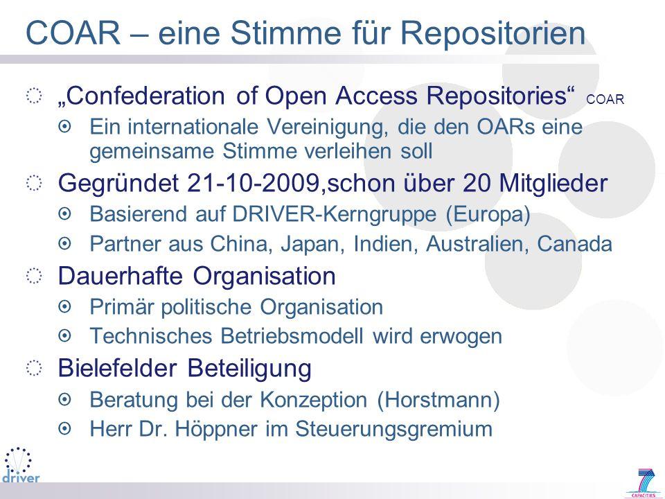 COAR – eine Stimme für Repositorien Confederation of Open Access Repositories COAR Ein internationale Vereinigung, die den OARs eine gemeinsame Stimme