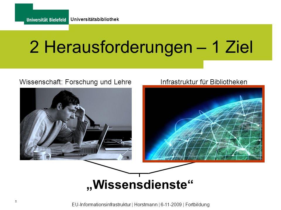 5 Universitätsbibliothek EU-Informationsinfrastruktur | Horstmann | 6-11-2009 | Fortbildung 2 Herausforderungen – 1 Ziel Wissenschaft: Forschung und L