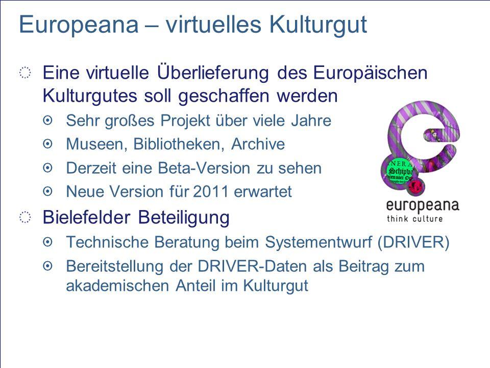 Europeana – virtuelles Kulturgut Eine virtuelle Überlieferung des Europäischen Kulturgutes soll geschaffen werden Sehr großes Projekt über viele Jahre