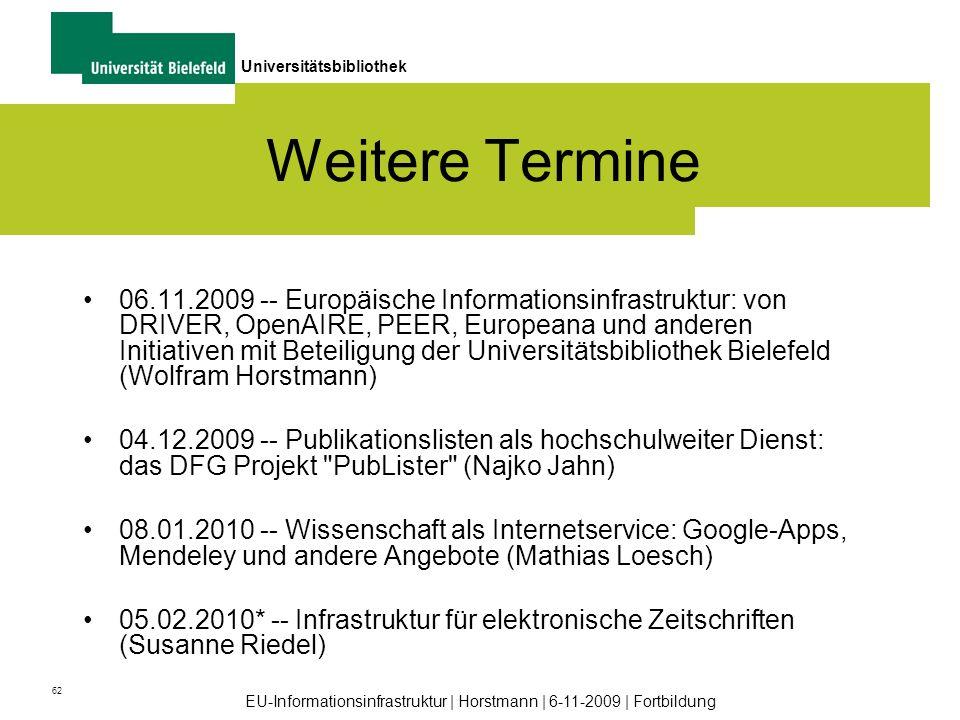 62 Universitätsbibliothek EU-Informationsinfrastruktur | Horstmann | 6-11-2009 | Fortbildung Weitere Termine 06.11.2009 -- Europäische Informationsinf