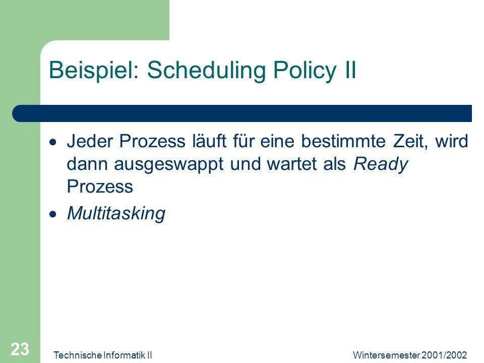 Wintersemester 2001/2002Technische Informatik II 23 Beispiel: Scheduling Policy II Jeder Prozess läuft für eine bestimmte Zeit, wird dann ausgeswappt und wartet als Ready Prozess Multitasking