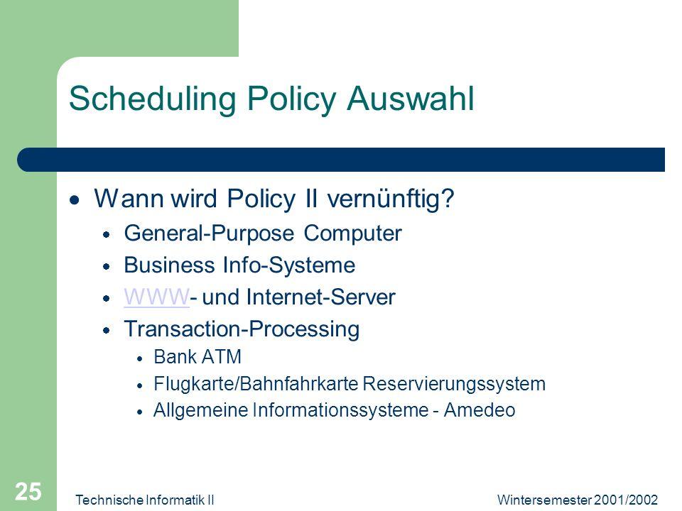 Wintersemester 2001/2002Technische Informatik II 25 Scheduling Policy Auswahl Wann wird Policy II vernünftig.