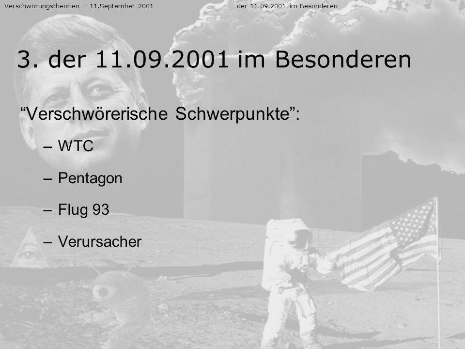 Verschwörerische Schwerpunkte: –WTC –Pentagon –Flug 93 –Verursacher Verschwörungstheorien – 11.September 2001der 11.09.2001 im Besonderen 3. der 11.09
