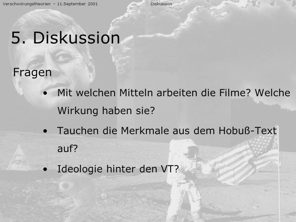 Verschwörungstheorien – 11.September 2001Diskussion 5. Diskussion Fragen Mit welchen Mitteln arbeiten die Filme? Welche Wirkung haben sie? Tauchen die
