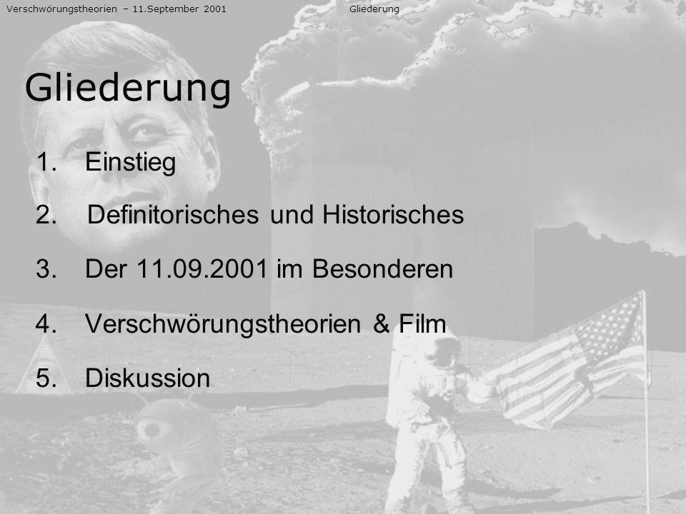 Gliederung 1.Einstieg 2. Definitorisches und Historisches 3.Der 11.09.2001 im Besonderen 4.Verschwörungstheorien & Film 5.Diskussion Verschwörungstheo
