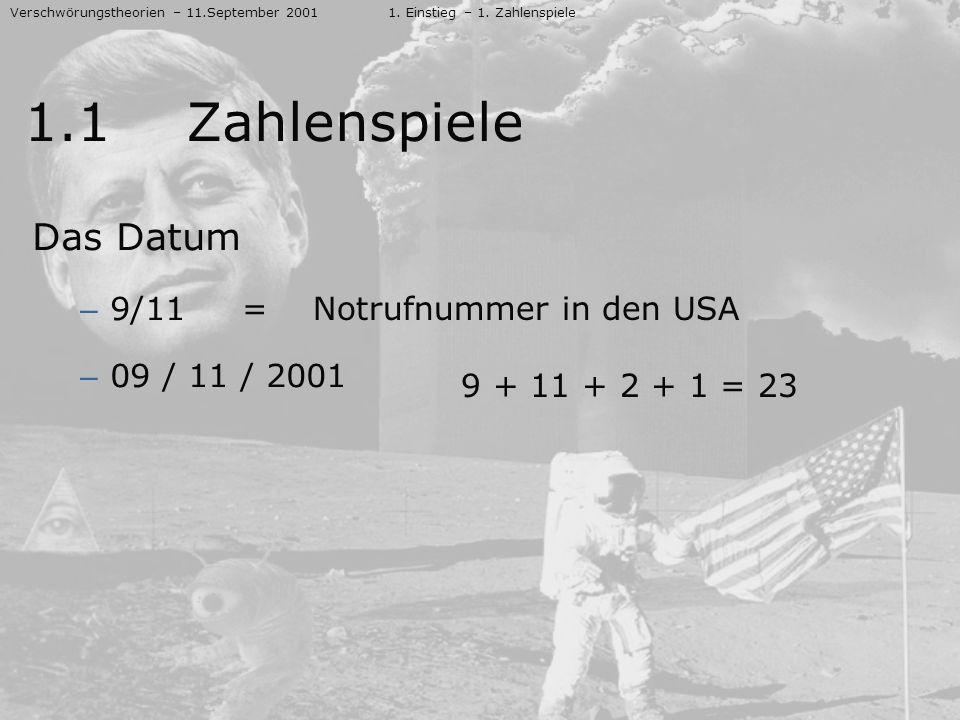 Das Datum – 9/11 – 09 / 11 / 2001 Verschwörungstheorien – 11.September 20011. Einstieg – 1. Zahlenspiele 1.1 Zahlenspiele = Notrufnummer in den USA 9