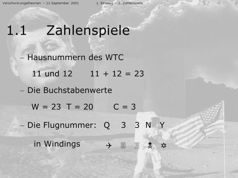 – Hausnummern des WTC 11 und 1211 + 12 = 23 – Die Buchstabenwerte W = 23T = 20C = 3 – Die Flugnummer: Q 3 3 N Y in Windings Verschwörungstheorien – 11