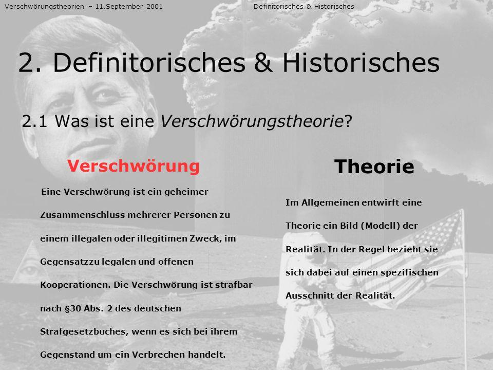 2.1 Was ist eine Verschwörungstheorie? Verschwörungstheorien – 11.September 2001 Definitorisches & Historisches 2. Definitorisches & Historisches Vers